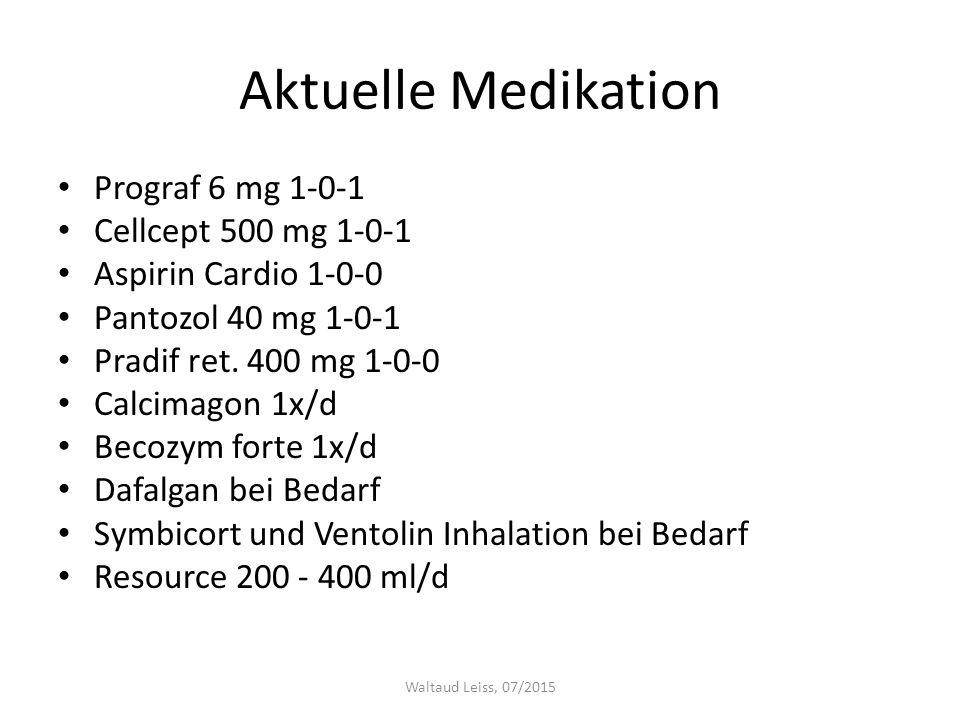Aktuelle Medikation Prograf 6 mg 1-0-1 Cellcept 500 mg 1-0-1 Aspirin Cardio 1-0-0 Pantozol 40 mg 1-0-1 Pradif ret. 400 mg 1-0-0 Calcimagon 1x/d Becozy