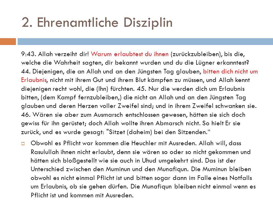 2. Ehrenamtliche Disziplin 9:43. Allah verzeiht dir! Warum erlaubtest du ihnen (zurückzubleiben), bis die, welche die Wahrheit sagten, dir bekannt wur