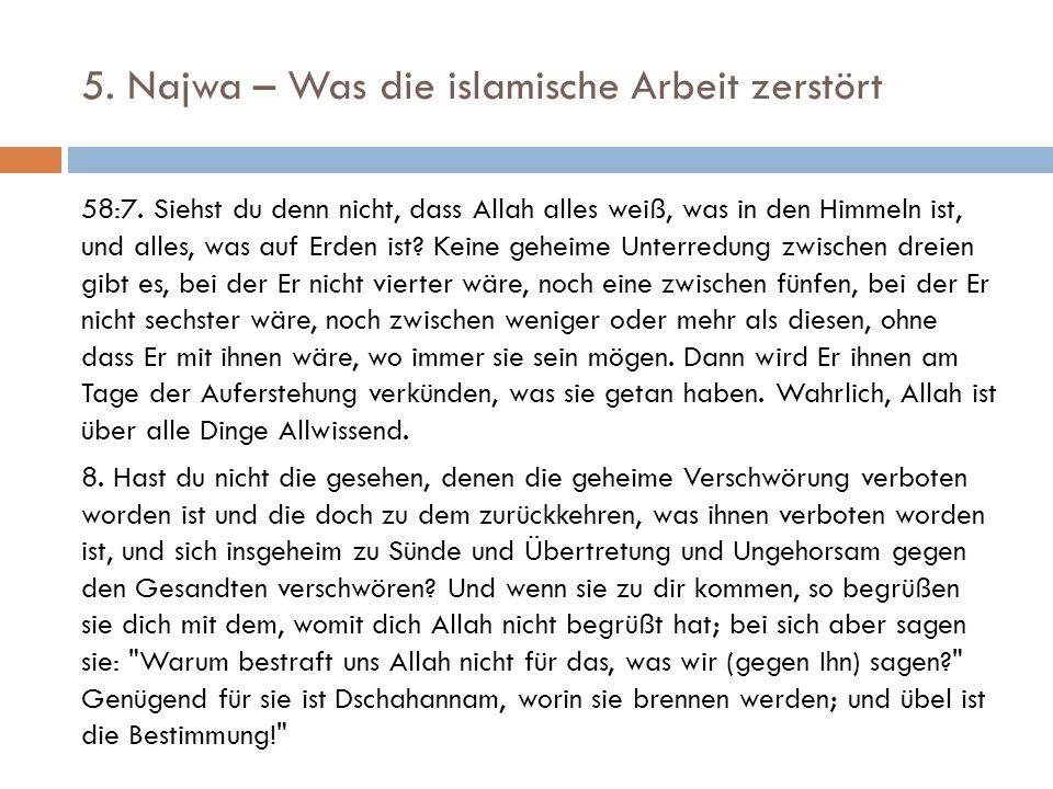5. Najwa – Was die islamische Arbeit zerstört 58:7. Siehst du denn nicht, dass Allah alles weiß, was in den Himmeln ist, und alles, was auf Erden ist?