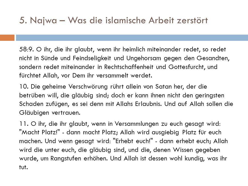 5. Najwa – Was die islamische Arbeit zerstört 58:9. O ihr, die ihr glaubt, wenn ihr heimlich miteinander redet, so redet nicht in Sünde und Feindselig
