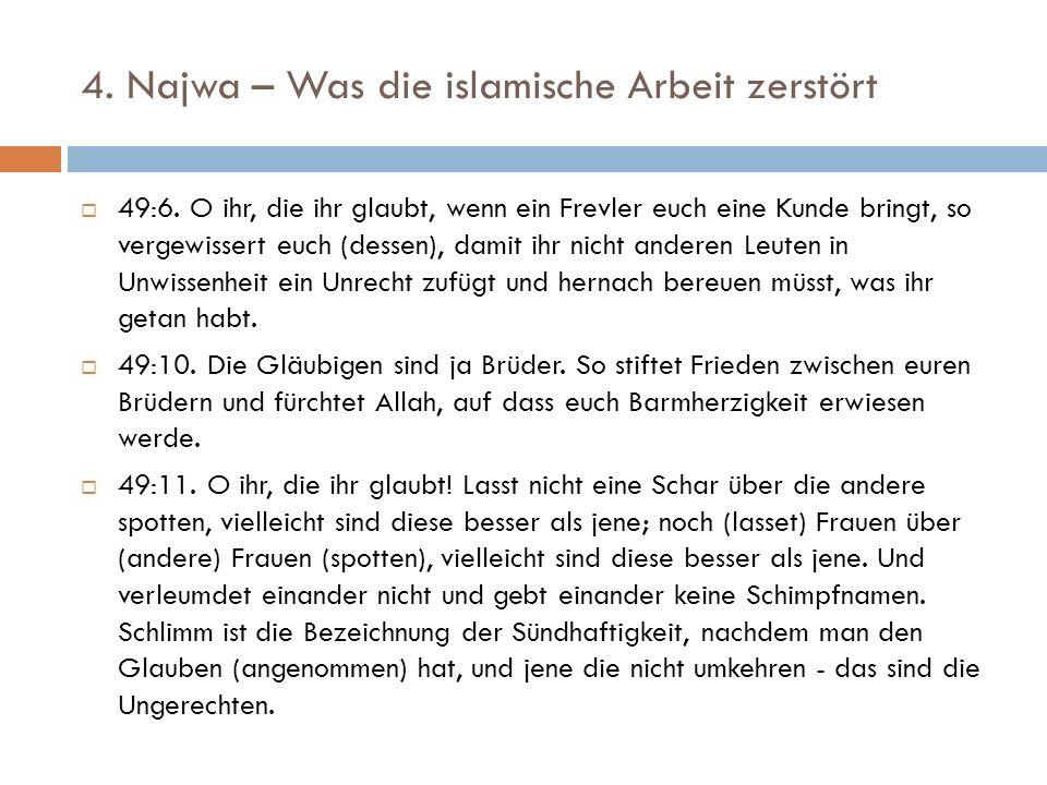 4. Najwa – Was die islamische Arbeit zerstört  49:6. O ihr, die ihr glaubt, wenn ein Frevler euch eine Kunde bringt, so vergewissert euch (dessen), d