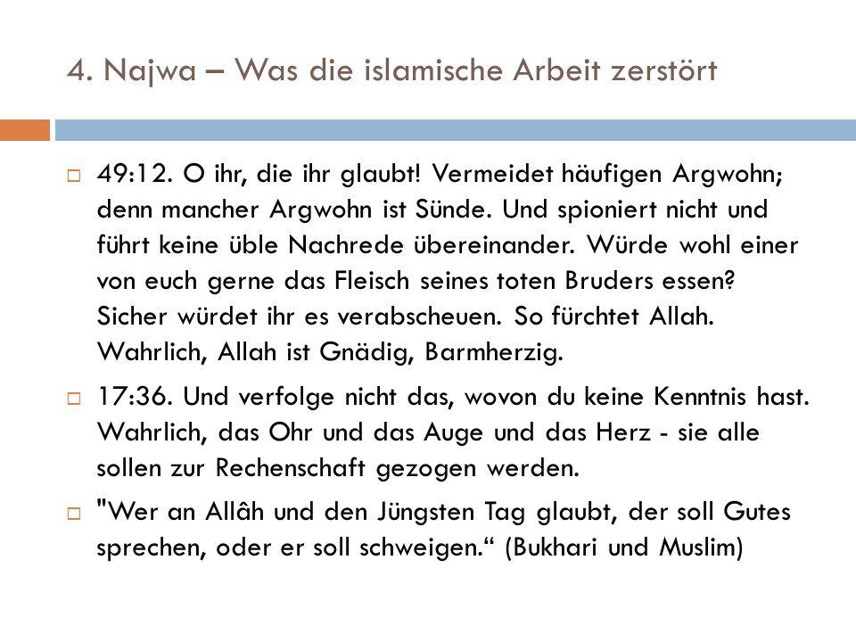 4. Najwa – Was die islamische Arbeit zerstört  49:12. O ihr, die ihr glaubt! Vermeidet häufigen Argwohn; denn mancher Argwohn ist Sünde. Und spionier