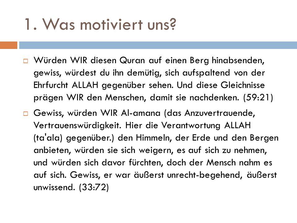 1. Was motiviert uns?  Würden WIR diesen Quran auf einen Berg hinabsenden, gewiss, würdest du ihn demütig, sich aufspaltend von der Ehrfurcht ALLAH g