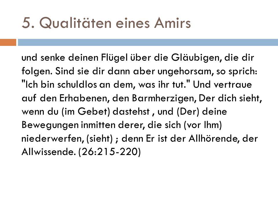 5. Qualitäten eines Amirs und senke deinen Flügel über die Gläubigen, die dir folgen. Sind sie dir dann aber ungehorsam, so sprich: