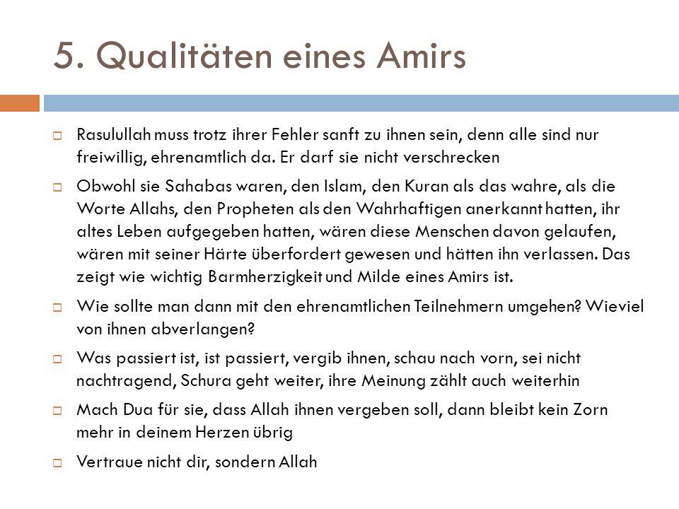 5. Qualitäten eines Amirs  Rasulullah muss trotz ihrer Fehler sanft zu ihnen sein, denn alle sind nur freiwillig, ehrenamtlich da. Er darf sie nicht
