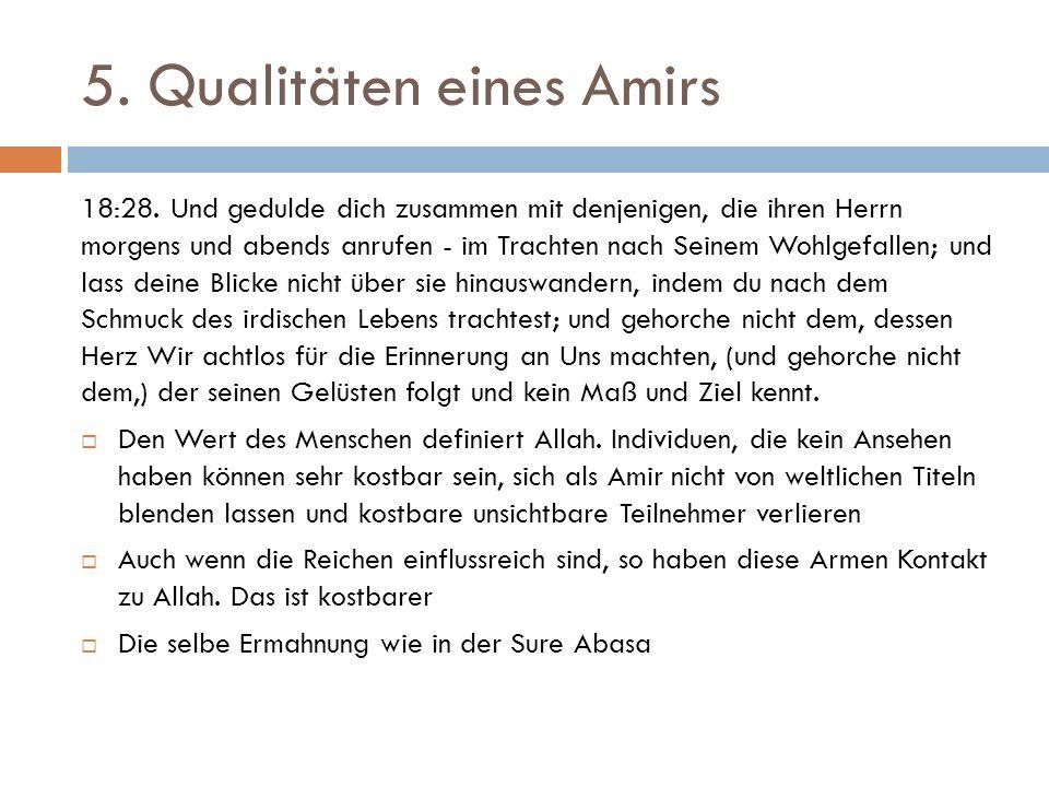 5.Qualitäten eines Amirs 18:28.