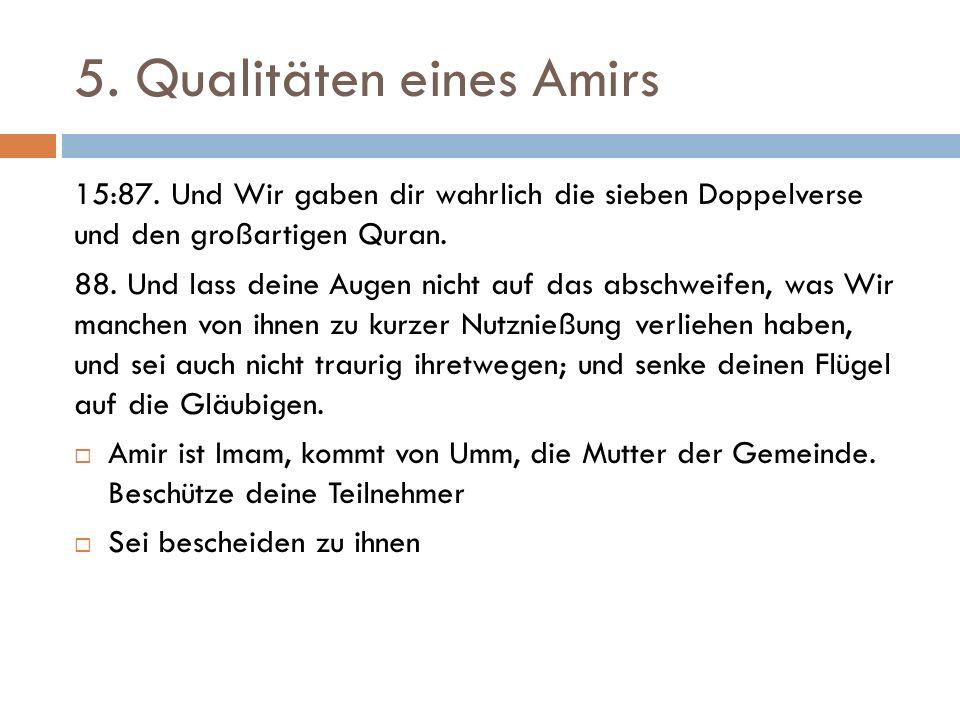 5. Qualitäten eines Amirs 15:87. Und Wir gaben dir wahrlich die sieben Doppelverse und den großartigen Quran. 88. Und lass deine Augen nicht auf das a
