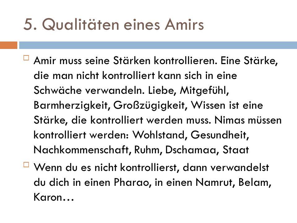 5. Qualitäten eines Amirs Amir muss seine Stärken kontrollieren. Eine Stärke, die man nicht kontrolliert kann sich in eine Schwäche verwandeln. Liebe