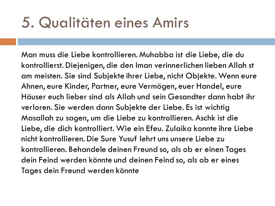5. Qualitäten eines Amirs Man muss die Liebe kontrollieren. Muhabba ist die Liebe, die du kontrollierst. Diejenigen, die den Iman verinnerlichen liebe