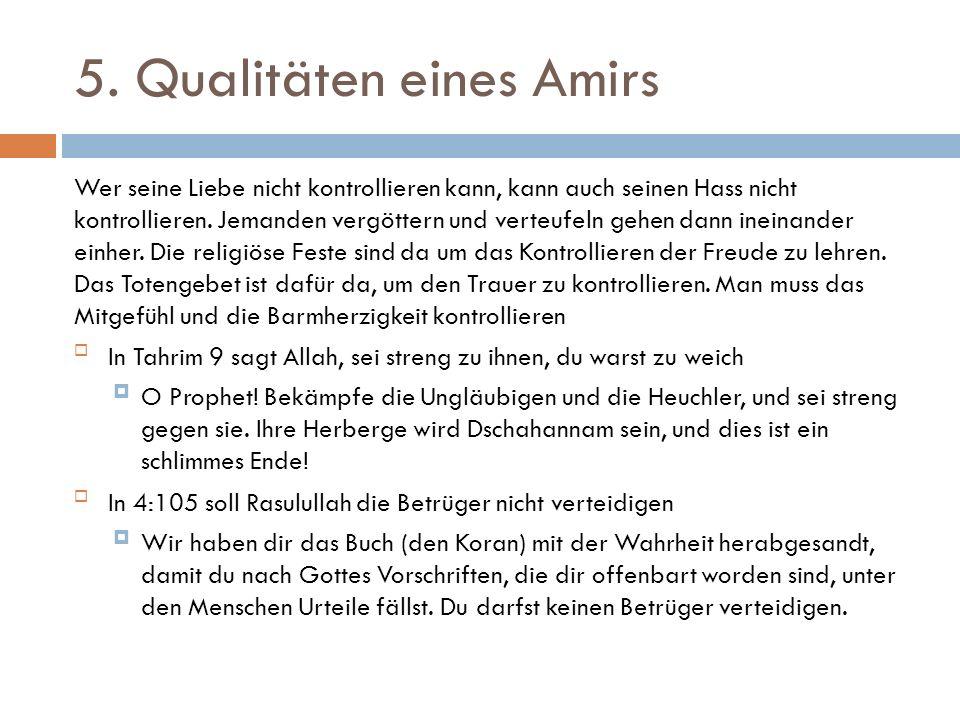 5. Qualitäten eines Amirs Wer seine Liebe nicht kontrollieren kann, kann auch seinen Hass nicht kontrollieren. Jemanden vergöttern und verteufeln gehe