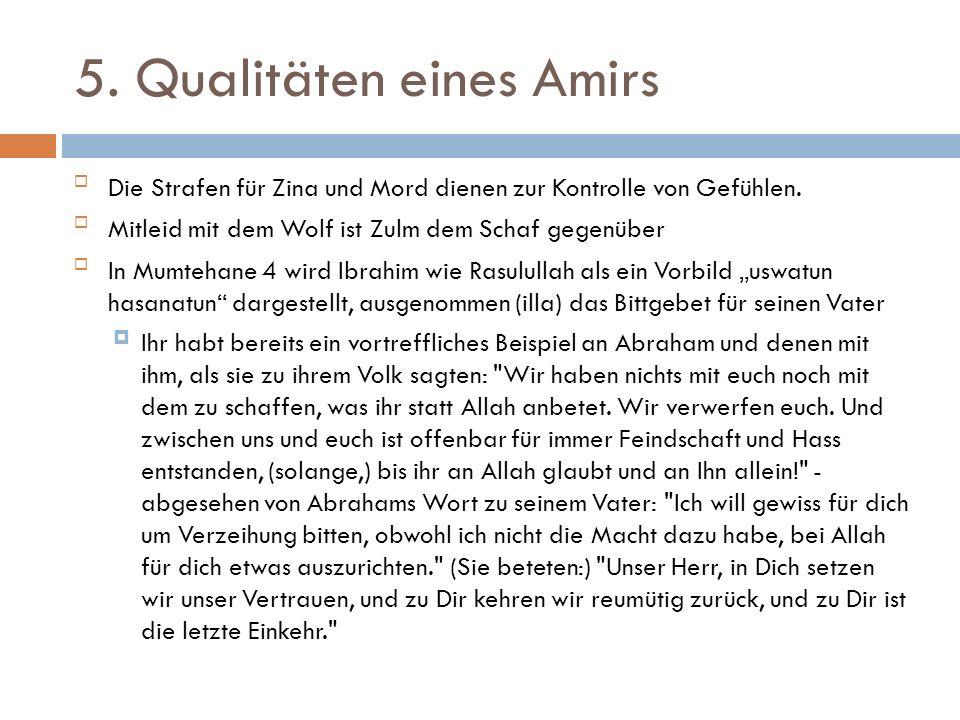 5. Qualitäten eines Amirs Die Strafen für Zina und Mord dienen zur Kontrolle von Gefühlen. Mitleid mit dem Wolf ist Zulm dem Schaf gegenüber In Mum
