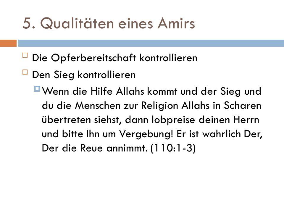 5. Qualitäten eines Amirs Die Opferbereitschaft kontrollieren Den Sieg kontrollieren Wenn die Hilfe Allahs kommt und der Sieg und du die Menschen z