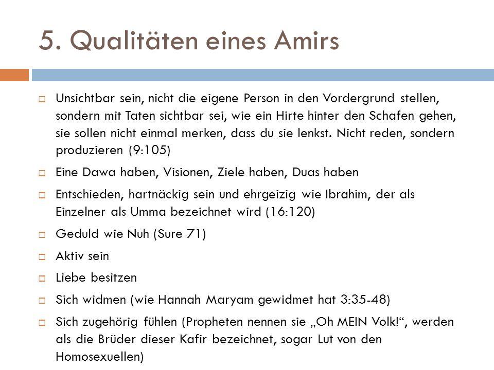5. Qualitäten eines Amirs  Unsichtbar sein, nicht die eigene Person in den Vordergrund stellen, sondern mit Taten sichtbar sei, wie ein Hirte hinter