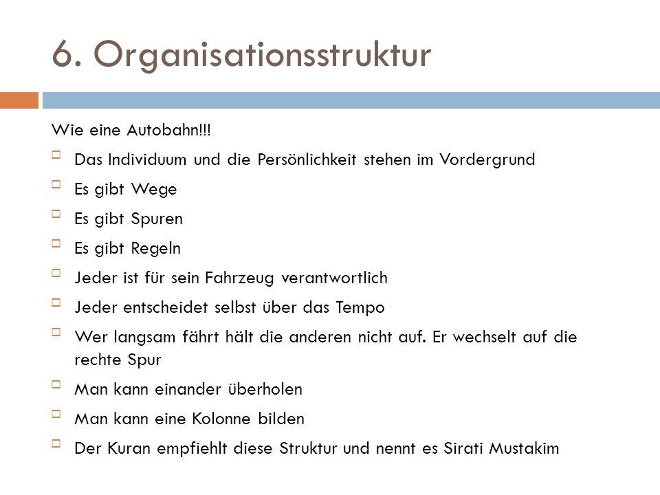 6. Organisationsstruktur Wie eine Autobahn!!! Das Individuum und die Persönlichkeit stehen im Vordergrund Es gibt Wege Es gibt Spuren Es gibt Rege