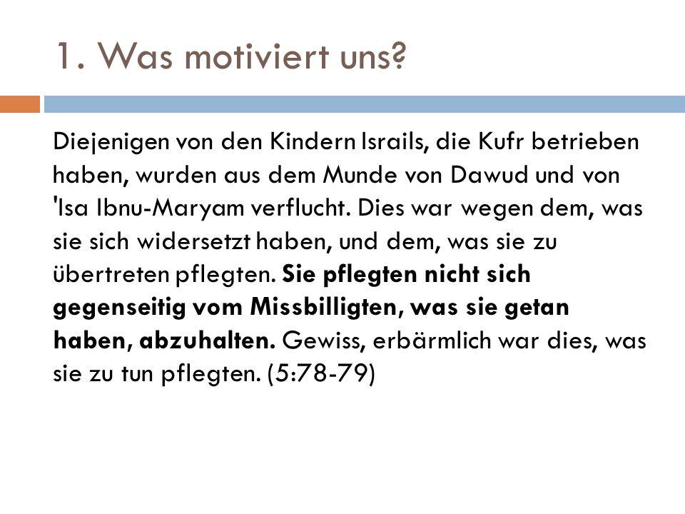 1. Was motiviert uns? Diejenigen von den Kindern Israils, die Kufr betrieben haben, wurden aus dem Munde von Dawud und von 'Isa Ibnu-Maryam verflucht.
