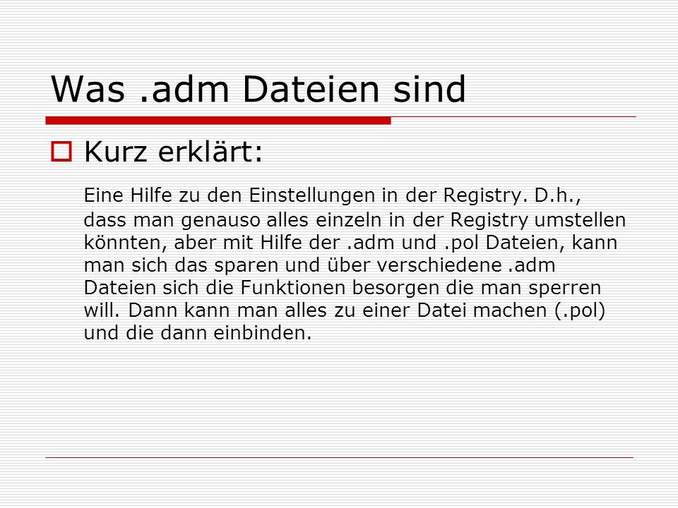 Was.adm Dateien sind  Kurz erklärt: Eine Hilfe zu den Einstellungen in der Registry. D.h., dass man genauso alles einzeln in der Registry umstellen k