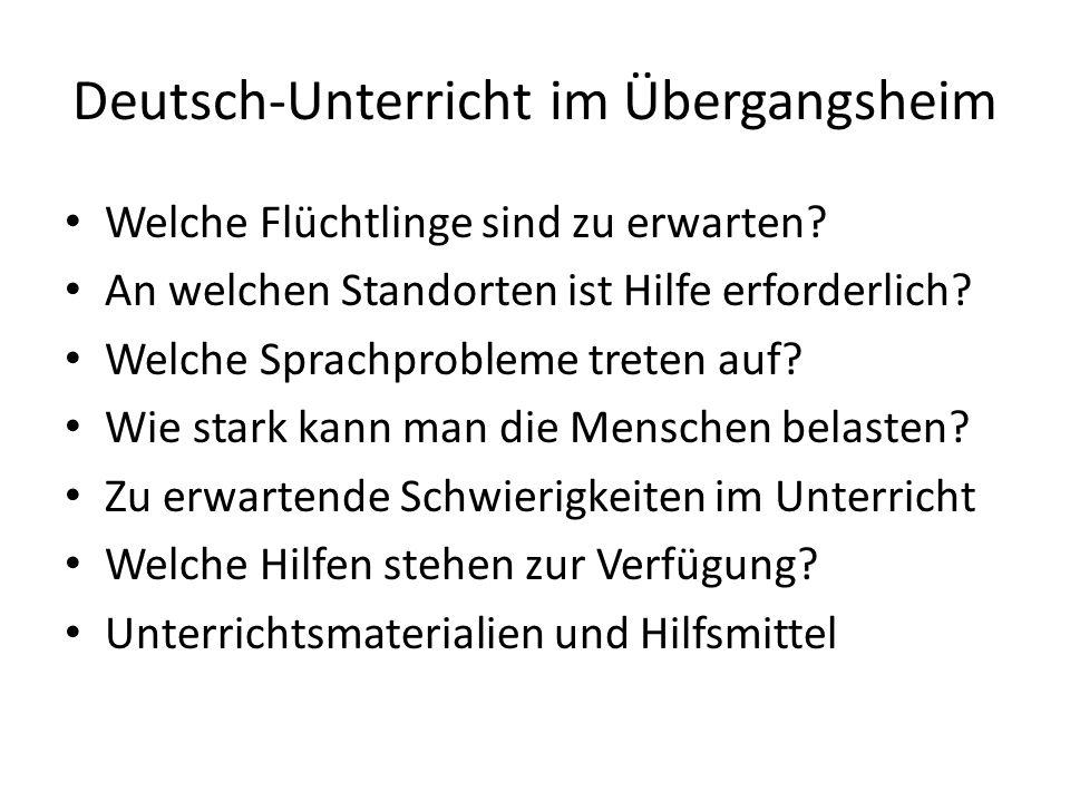 Deutsch-Unterricht im Übergangsheim Welche Flüchtlinge sind zu erwarten? An welchen Standorten ist Hilfe erforderlich? Welche Sprachprobleme treten au