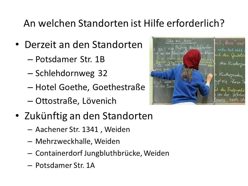 An welchen Standorten ist Hilfe erforderlich? Derzeit an den Standorten – Potsdamer Str. 1B – Schlehdornweg 32 – Hotel Goethe, Goethestraße – Ottostra
