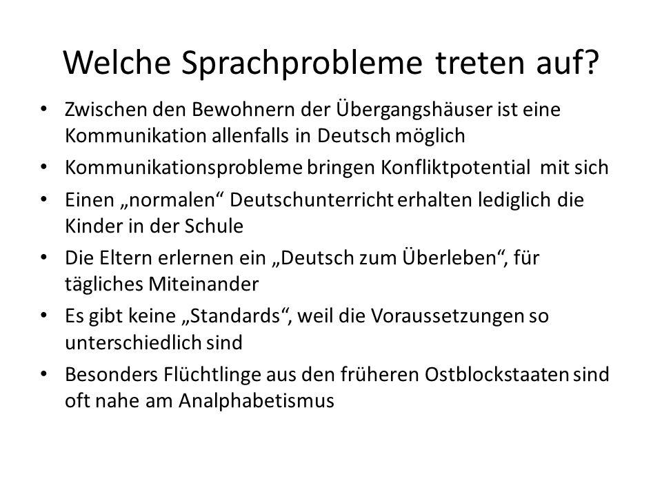Welche Sprachprobleme treten auf? Zwischen den Bewohnern der Übergangshäuser ist eine Kommunikation allenfalls in Deutsch möglich Kommunikationsproble