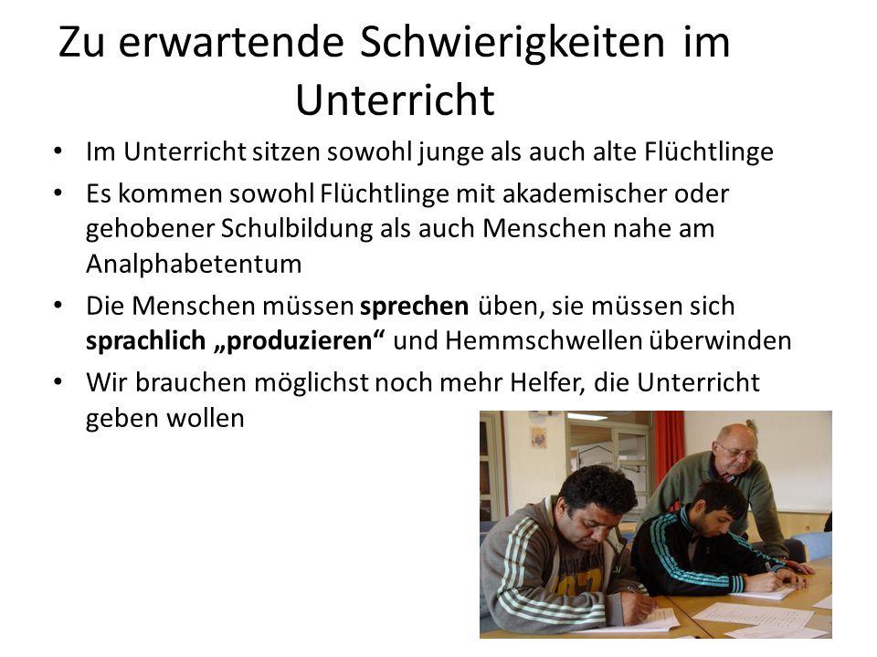 Zu erwartende Schwierigkeiten im Unterricht Im Unterricht sitzen sowohl junge als auch alte Flüchtlinge Es kommen sowohl Flüchtlinge mit akademischer