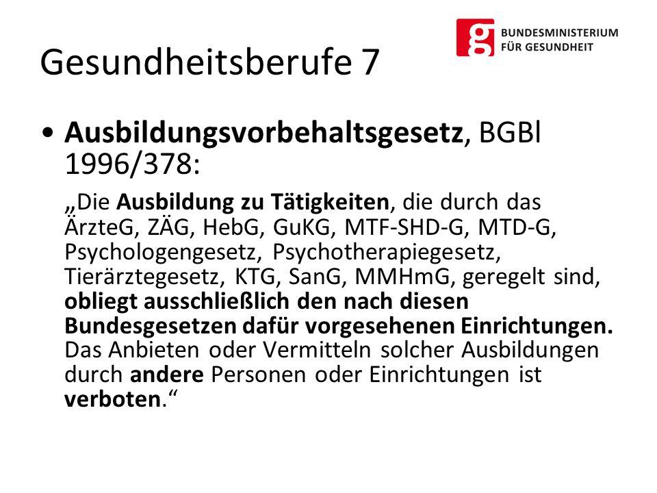 """Ausbildungsvorbehaltsgesetz, BGBl 1996/378: """" Die Ausbildung zu Tätigkeiten, die durch das ÄrzteG, ZÄG, HebG, GuKG, MTF-SHD-G, MTD-G, Psychologengeset"""