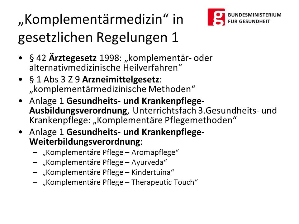 "§ 42 Ärztegesetz 1998: ""komplementär- oder alternativmedizinische Heilverfahren"" § 1 Abs 3 Z 9 Arzneimittelgesetz: ""komplementärmedizinische Methoden"""