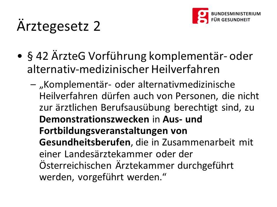 """§ 42 ÄrzteG Vorführung komplementär- oder alternativ-medizinischer Heilverfahren –""""Komplementär- oder alternativmedizinische Heilverfahren dürfen auch"""