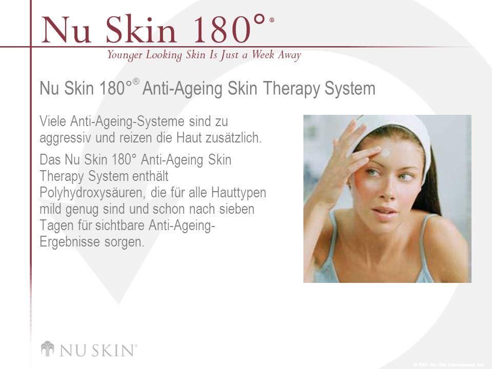 © 2001 Nu Skin International, Inc Nu Skin 180 ° ® Anti-Ageing Skin Therapy System Viele Anti-Ageing-Systeme sind zu aggressiv und reizen die Haut zusä