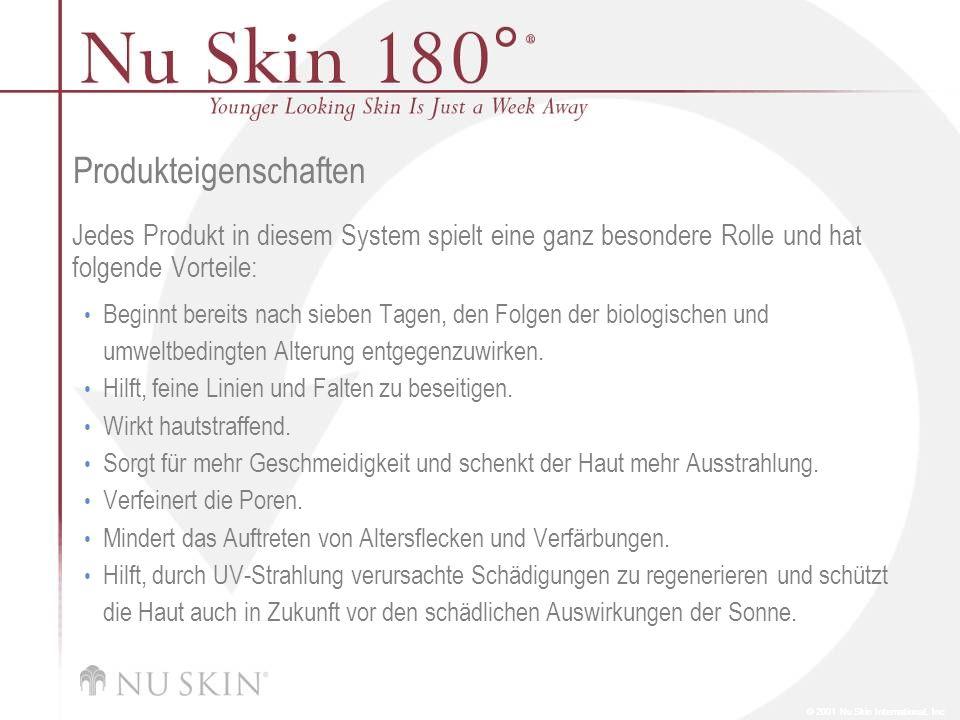 © 2001 Nu Skin International, Inc Produkteigenschaften Jedes Produkt in diesem System spielt eine ganz besondere Rolle und hat folgende Vorteile: Begi