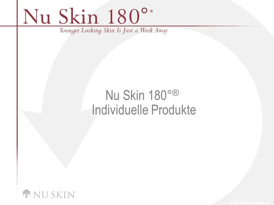 © 2001 Nu Skin International, Inc Nu Skin 180 ° ® Individuelle Produkte