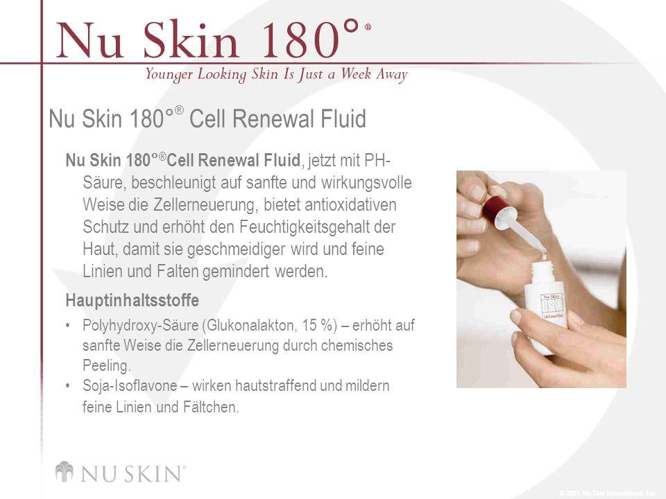 © 2001 Nu Skin International, Inc Nu Skin 180 ° ® Cell Renewal Fluid Nu Skin 180° ® Cell Renewal Fluid, jetzt mit PH- Säure, beschleunigt auf sanfte u