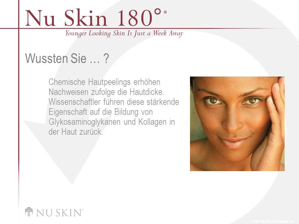 © 2001 Nu Skin International, Inc Wussten Sie … ? Chemische Hautpeelings erhöhen Nachweisen zufolge die Hautdicke. Wissenschaftler führen diese stärke