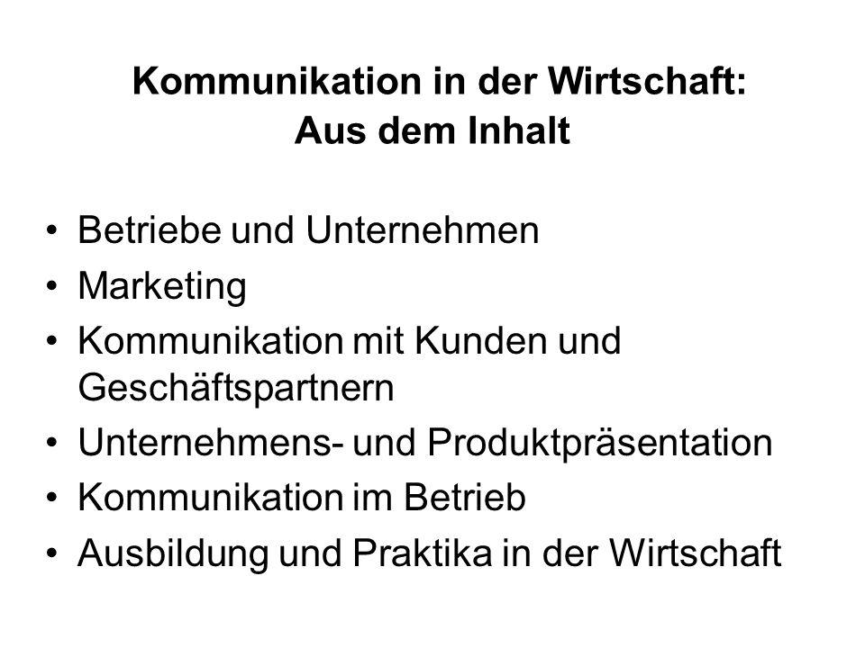 Kommunikation in der Wirtschaft: Aus dem Inhalt Betriebe und Unternehmen Marketing Kommunikation mit Kunden und Geschäftspartnern Unternehmens- und Pr