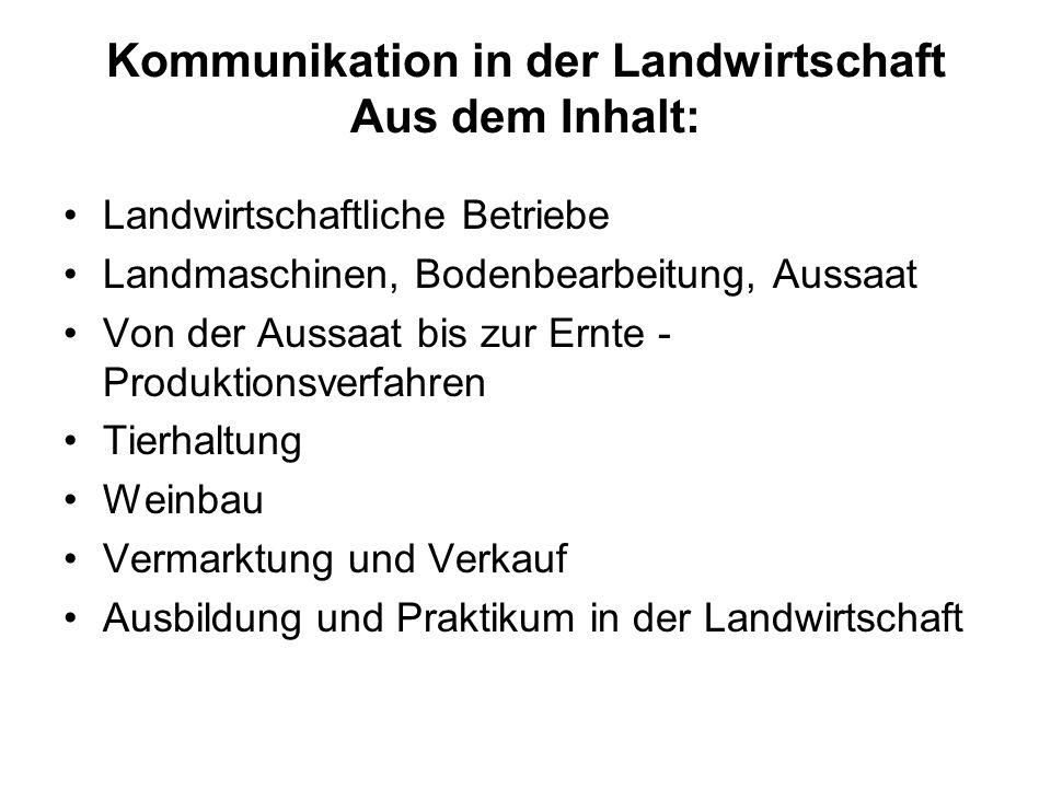 Kommunikation in der Landwirtschaft Aus dem Inhalt: Landwirtschaftliche Betriebe Landmaschinen, Bodenbearbeitung, Aussaat Von der Aussaat bis zur Ernt