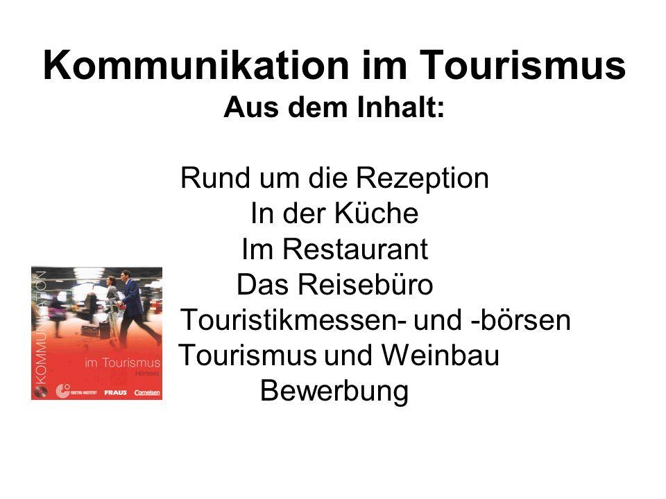 Kommunikation im Tourismus Aus dem Inhalt: Rund um die Rezeption In der Küche Im Restaurant Das Reisebüro Touristikmessen- und -börsen Tourismus und W