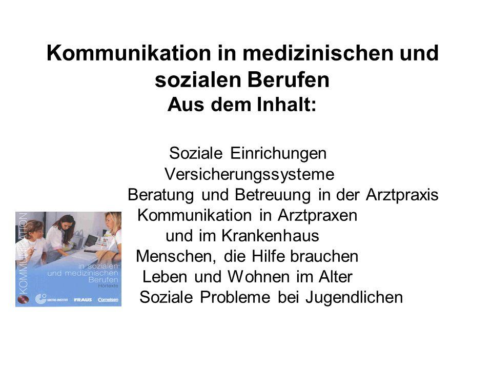 Kommunikation in medizinischen und sozialen Berufen Aus dem Inhalt: Soziale Einrichungen Versicherungssysteme Beratung und Betreuung in der Arztpraxis