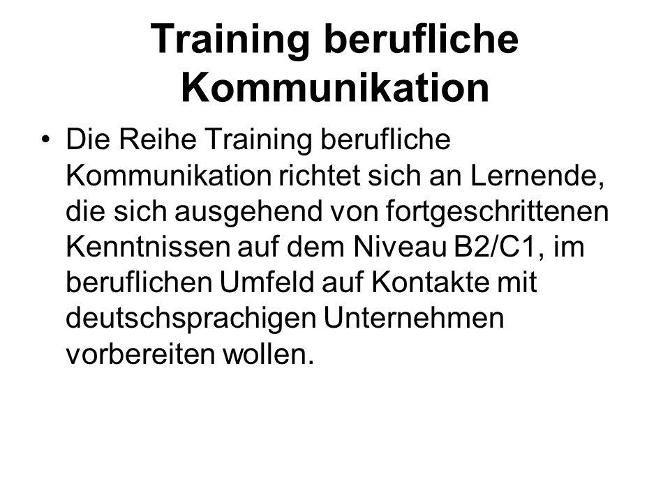 Die Reihe Training berufliche Kommunikation richtet sich an Lernende, die sich ausgehend von fortgeschrittenen Kenntnissen auf dem Niveau B2/C1, im be