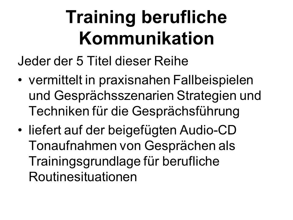Training berufliche Kommunikation Jeder der 5 Titel dieser Reihe vermittelt in praxisnahen Fallbeispielen und Gesprächsszenarien Strategien und Techni