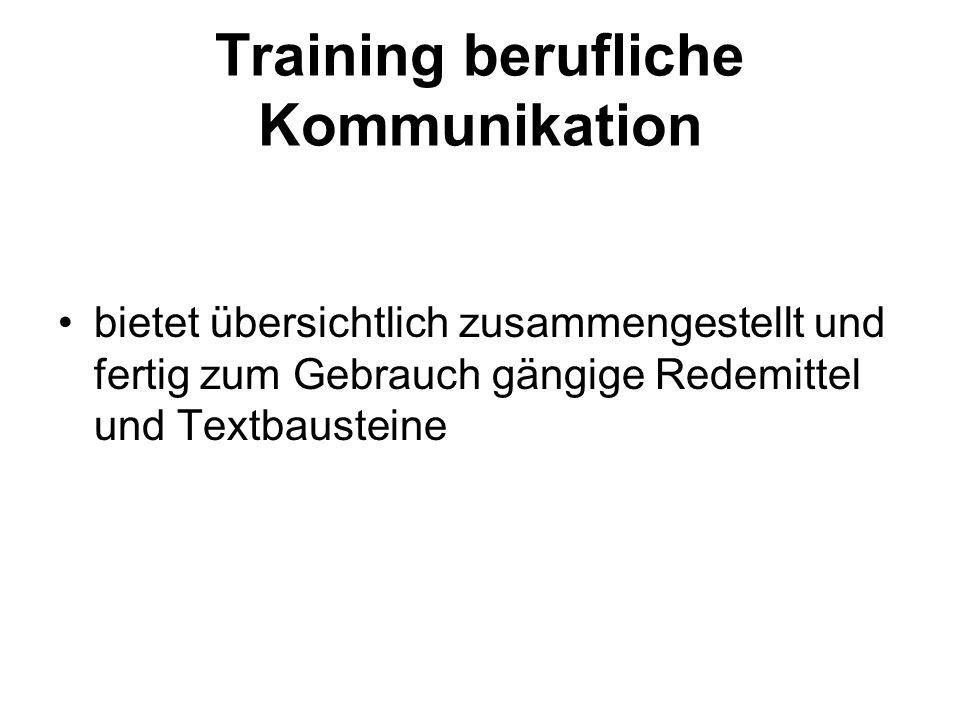 Training berufliche Kommunikation bietet übersichtlich zusammengestellt und fertig zum Gebrauch gängige Redemittel und Textbausteine