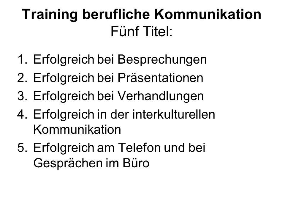 Training berufliche Kommunikation Fünf Titel: 1.Erfolgreich bei Besprechungen 2.Erfolgreich bei Präsentationen 3.Erfolgreich bei Verhandlungen 4.Erfol