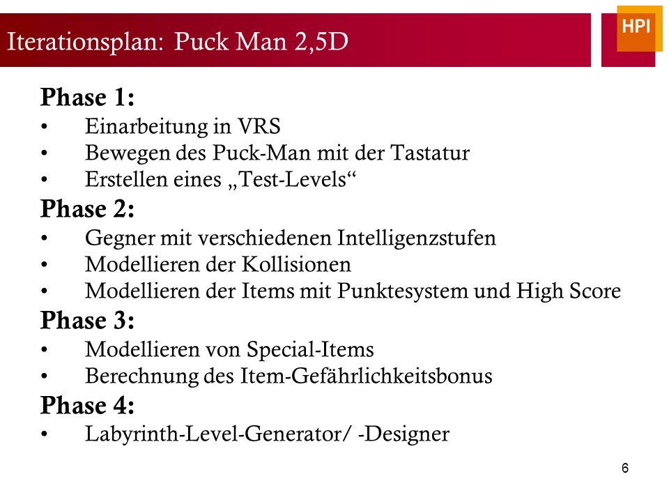 """6 Iterationsplan: Puck Man 2,5D Phase 1: Einarbeitung in VRS Bewegen des Puck-Man mit der Tastatur Erstellen eines """"Test-Levels Phase 2: Gegner mit verschiedenen Intelligenzstufen Modellieren der Kollisionen Modellieren der Items mit Punktesystem und High Score Phase 3: Modellieren von Special-Items Berechnung des Item-Gefährlichkeitsbonus Phase 4: Labyrinth-Level-Generator/ -Designer"""