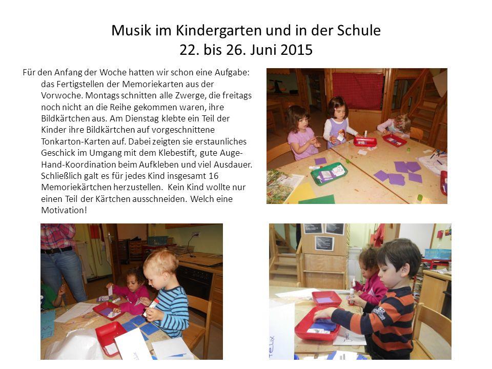 Musik im Kindergarten und in der Schule 22. bis 26. Juni 2015 Für den Anfang der Woche hatten wir schon eine Aufgabe: das Fertigstellen der Memoriekar