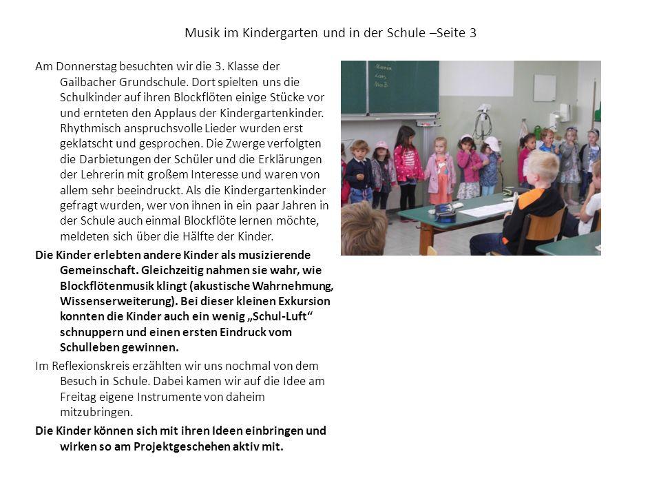 Musik im Kindergarten und in der Schule –Seite 3 Am Donnerstag besuchten wir die 3. Klasse der Gailbacher Grundschule. Dort spielten uns die Schulkind