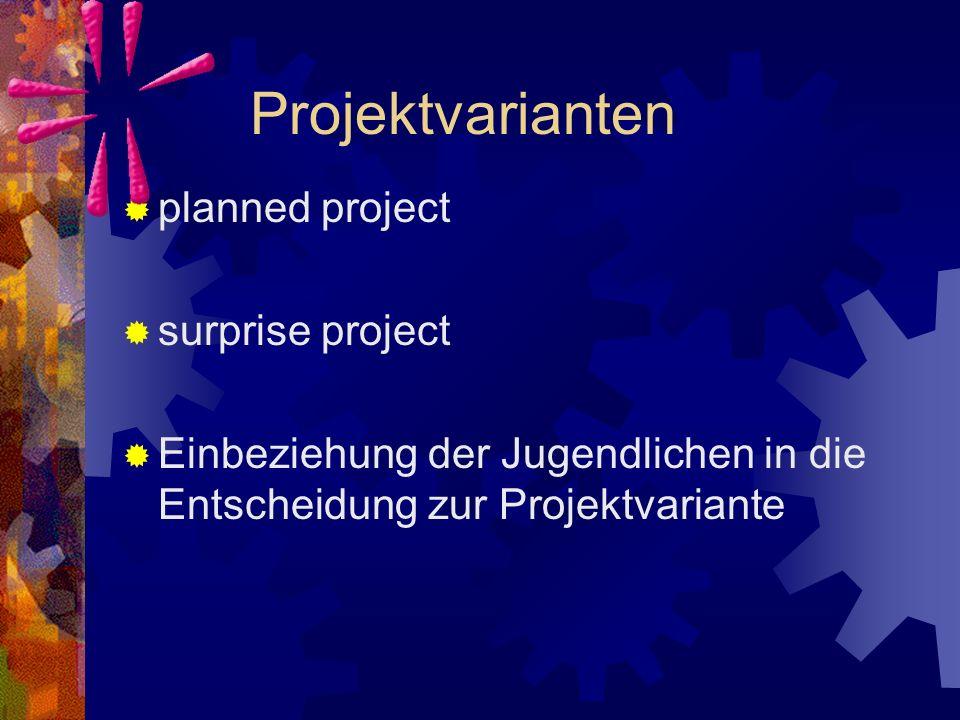 Projektvarianten  planned project  surprise project  Einbeziehung der Jugendlichen in die Entscheidung zur Projektvariante