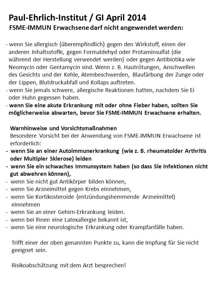 Paul-Ehrlich-Institut / GI April 2014 FSME-IMMUN Erwachsene darf nicht angewendet werden: - wenn Sie allergisch (überempfindlich) gegen den Wirkstoff,