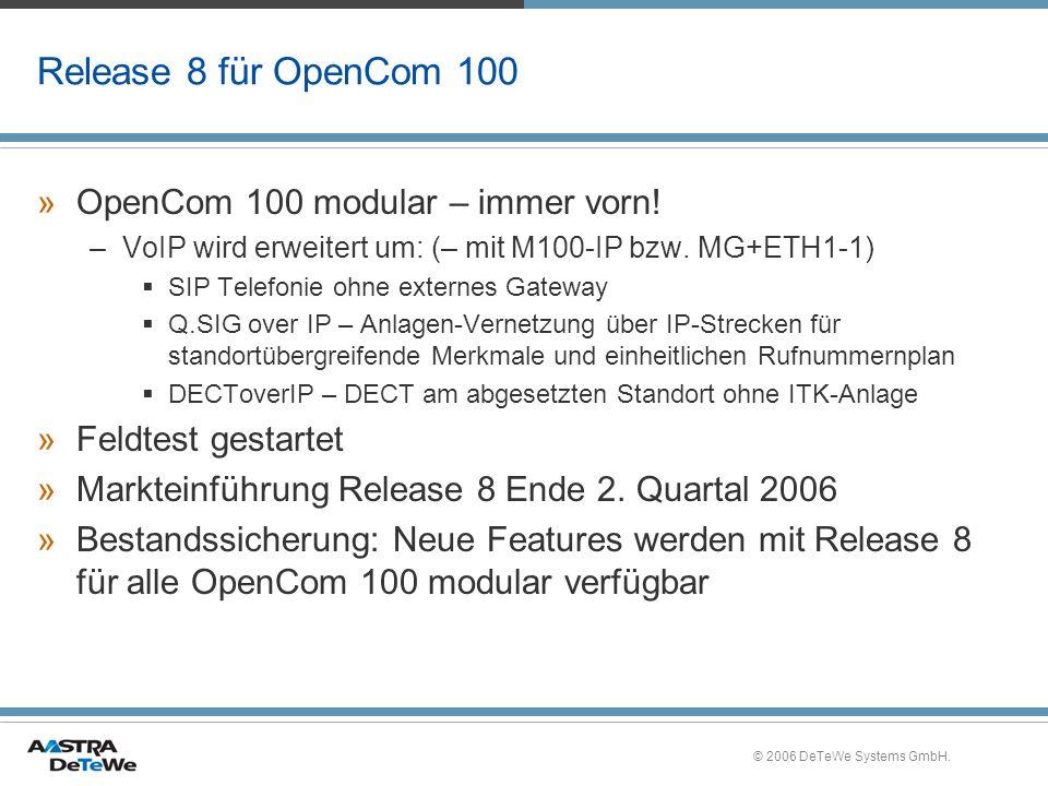 © 2006 DeTeWe Systems GmbH. Release 8 für OpenCom 100 »OpenCom 100 modular – immer vorn! –VoIP wird erweitert um: (– mit M100-IP bzw. MG+ETH1-1)  SIP