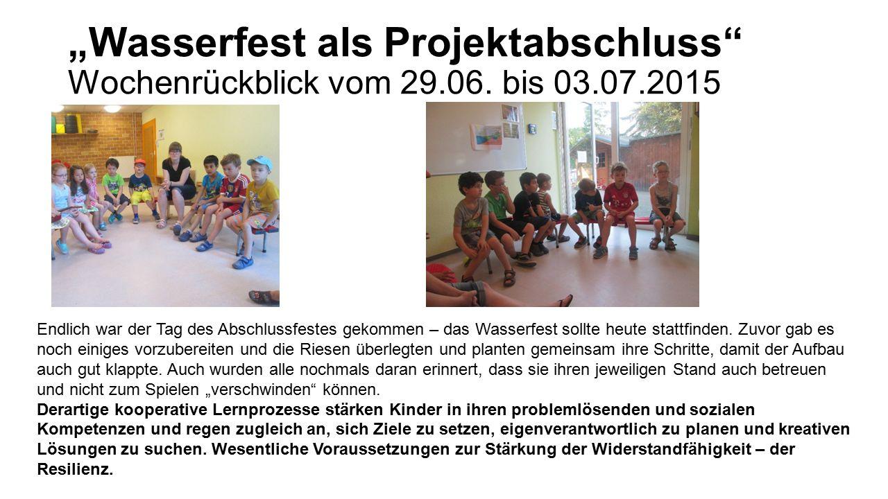 """""""Wasserfest als Projektabschluss"""" Wochenrückblick vom 29.06. bis 03.07.2015 Endlich war der Tag des Abschlussfestes gekommen – das Wasserfest sollte h"""
