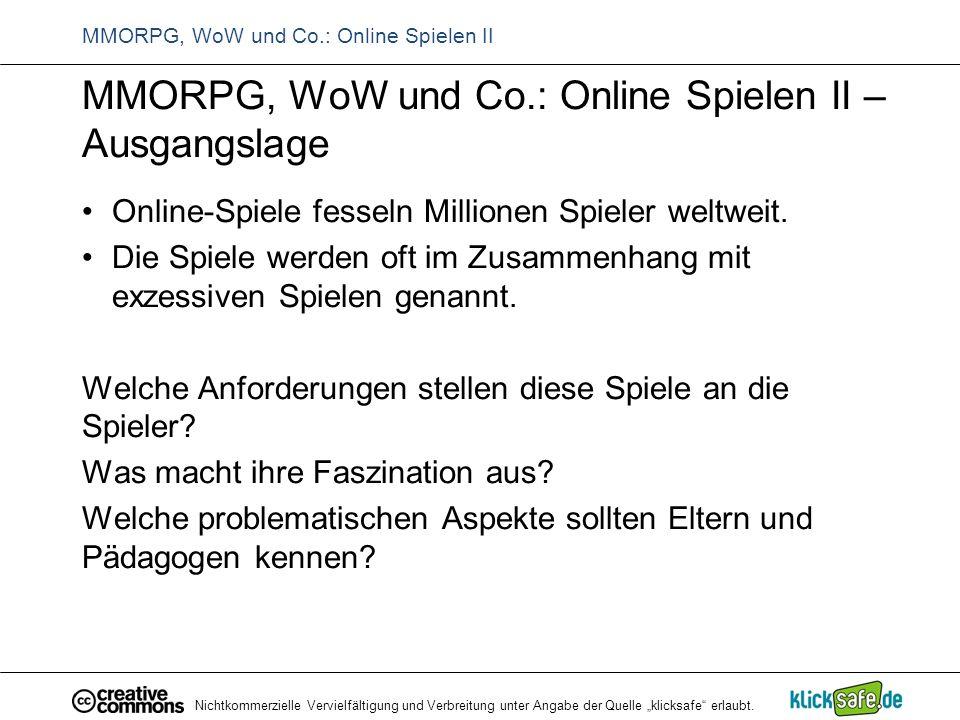 """Nichtkommerzielle Vervielfältigung und Verbreitung unter Angabe der Quelle """"klicksafe"""" erlaubt. MMORPG, WoW und Co.: Online Spielen II MMORPG, WoW und"""