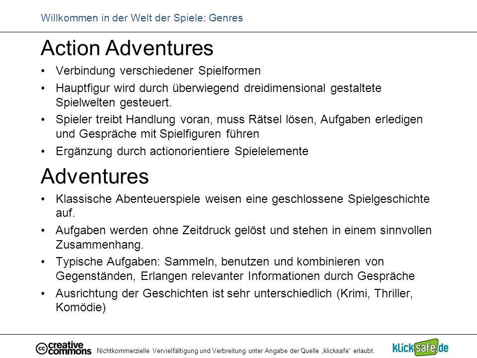 """Nichtkommerzielle Vervielfältigung und Verbreitung unter Angabe der Quelle """"klicksafe"""" erlaubt. Willkommen in der Welt der Spiele: Genres Action Adven"""