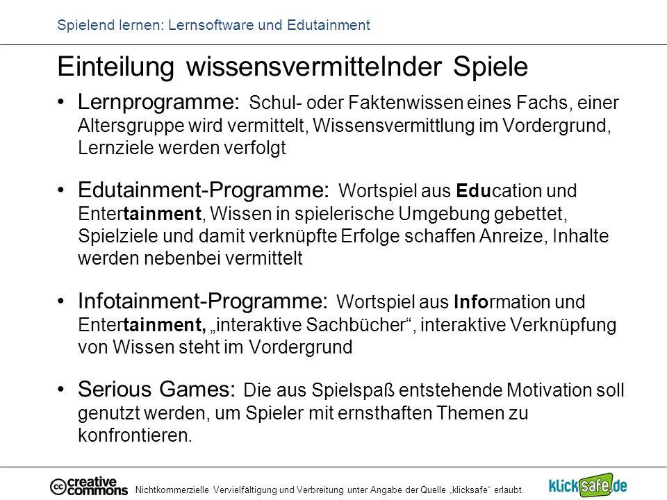 """Nichtkommerzielle Vervielfältigung und Verbreitung unter Angabe der Quelle """"klicksafe"""" erlaubt. Spielend lernen: Lernsoftware und Edutainment Einteilu"""